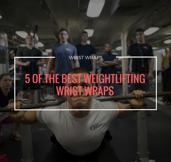 5 of the Best Weightlifting Wrist Wraps