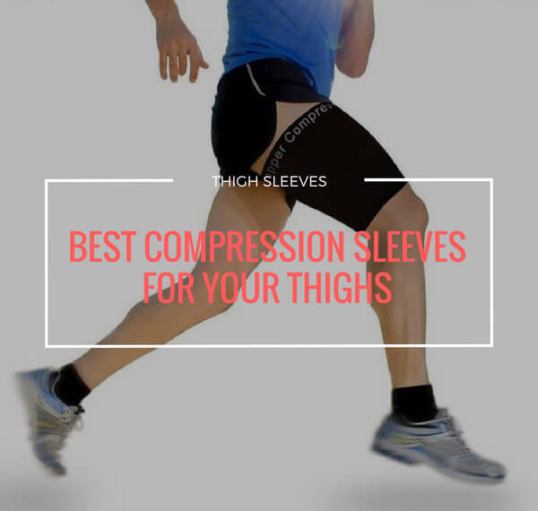 5 Best Compression Sleeves for Your Thighs